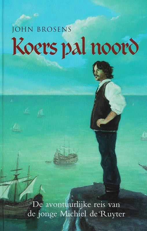 John Brosens, 'Koers pal noord; de avontuurlijke reis van de jonge Michiel de Ruyter'. (Zeeuwse Bibliotheek)